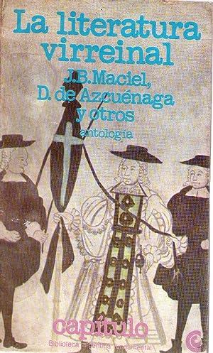 LA LITERATURA VIRREINAL. Antología. Selección, prólogo y: Maciel, J. B.