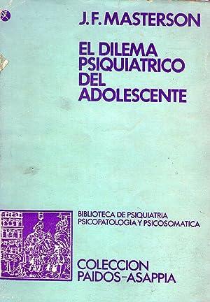 EL DILEMA PSIQUIATRICO DEL ADOLESCENTE. Supervisión de: Masterson, J. F.