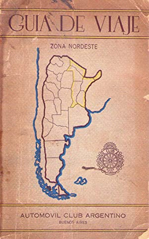 GUIA DE VIAJE DE LA ARGENTINA. Zona Nordeste: Automovil Club Argentino