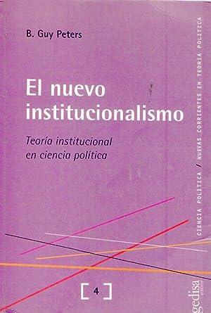 EL NUEVO INSTITUCIONALISMO. Teoría institucional en ciencia: Guy Peters, B.