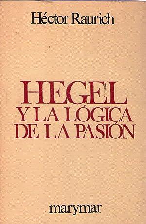 HEGEL Y LA LOGICA DE LA PASION: Raurich, Hector