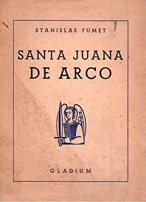 SANTA JUANA DE ARCO. Traducción por Raúl Rivero Olazabal: Fumet, Stanislas