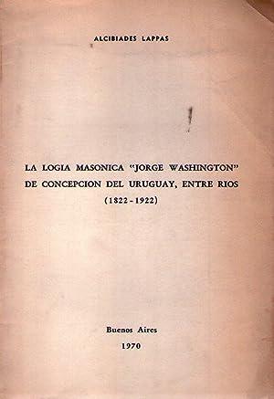 LA LOGIA MASONICA JORGE WASHINGTON DE CONCEPCION DEL URUGUAY, ENTRE RIOS. 1822 - 1922: Lappas, ...