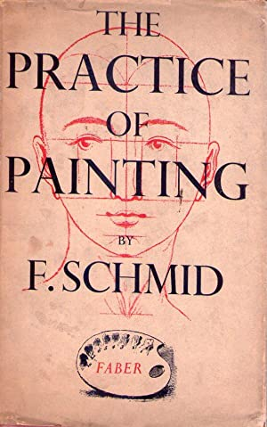 THE PRACTICE OF PAINTING: Schmid, F.
