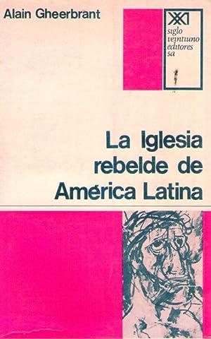 LA IGLESIA REBELDE DE AMERICA LATINA: Gheerbrant, Alain