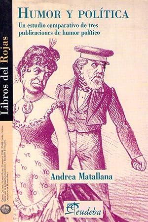 HUMOR Y POLITICA. Un estudio comparativo de tres publicaciones de humor político: Matallana,...