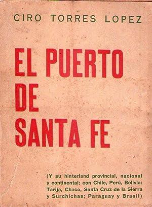 EL PUERTO DE SANTA FE. Y su hinterland provincial, nacional y continental, con Chile, Perú, ...