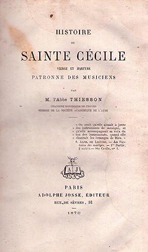 HISTOIRE DE SAINTE CECILE. Vierge et martyre. Patronne des musiciens: Thiesson