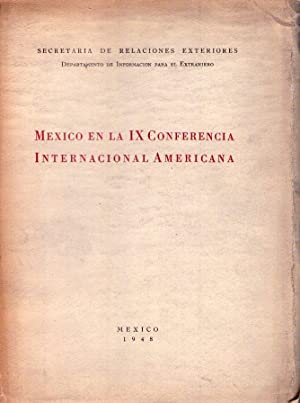 MEXICO EN LA IX CONFERENCIA INTERNACIONAL AMERICANA. Bogotá, 30 de marzo - 2 de mayo de 1948
