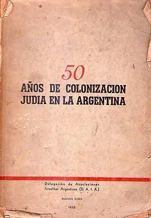 50 AÑOS DE COLONIZACION JUDIA EN LA ARGENTINA: Mendelson, Jose - Rapaport, Nicolas - ...