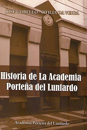 HISTORIA DE LA ACADEMIA PORTEÑA DEL LUNFARDO: Gobello, Jose - Da Veiga, Otilia