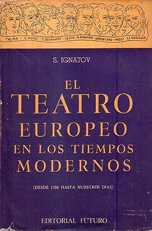 EL TEATRO EUROPEO EN LOS TIEMPOS MODERNOS. Desde 1789 hasta nuestros dias. Francia, Inglaterra, ...