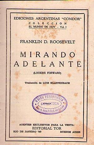 MIRANDO ADELANTE. (Looking forward). Traducción de Luis Klappenbach: Roosevelt, Franklin D.