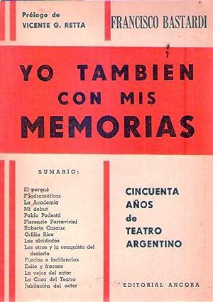 YO TAMBIEN CON MIS MEMORIAS. Cincuenta años de teatro argentino. (Prólogo de Vicente ...