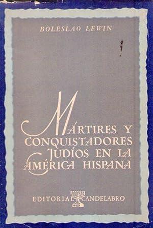 MARTIRES Y CONQUISTADORES JUDIOS EN LA AMERICA HISPANA: Lewin, Boleslao