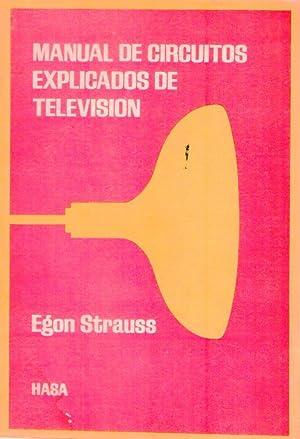 MANUAL DE CIRCUITOS EXPLICADOS DE TELEVISION: Strauss, Egon