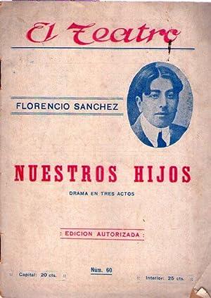 NUESTROS HIJOS. Drama en tres actos de Florencio Sánchez. (El Teatro - Obras selectas. No. ...