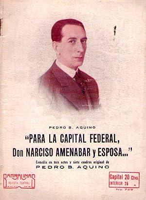 PARA LA CAPITAL FEDERAL, D. NARCISO AMENABAR Y ESPOSA. por Pedro Benjamín Aquino, comedia en...