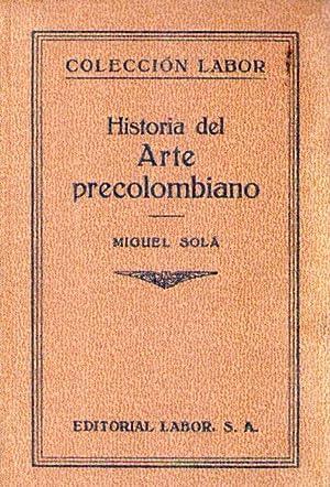 HISTORIA DEL ARTE PRECOLOMBIANO: Sola, Miguel