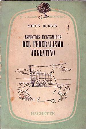 ASPECTOS ECONOMICOS DEL FEDERALISMO ARGENTINO. Estudio preliminar de Beatriz Bosch: Burgin, Miron
