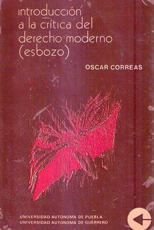 INTRODUCCION A LA CRITICA DEL DERECHO MODERNO. Esbozo: Correas, Oscar
