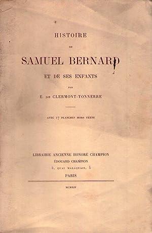 HISTOIRE DE SAMUEL BERNARD ET DES SES ENFANTS. Avec 17 planches hors texte: Clermont Tonnerre, E. ...