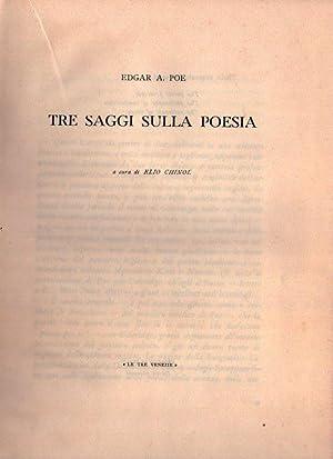 TRE SAGGI SULLA POESIA. A cura di Elio Chinol: Poe, Edgar A.