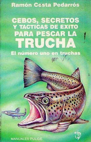 CEBOS, SECRETOS Y TACTICAS DE EXITO PARA PESCAR LA TRUCHA. El número uno en truchas: Costa ...
