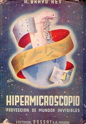 HIPERMICROSCOPIO. Proyección de mundos invisibles: Bravo Rey, A.