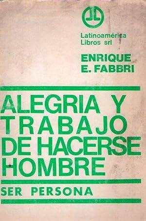 ALEGRIA Y TRABAJO DE HACERSE HOMBRE. Ser persona: Fabbri, Enrique E.