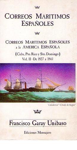 CORREOS MARITIMOS ESPAÑOLES. Vol. II. Correos marítimos españoles a la Am&...