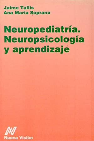 NEUROPEDIATRIA. NEUROPSICOLOGIA Y APRENDIZAJE: Tallis, Jaime - Soprano, Ana Maria