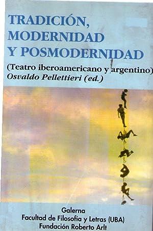 TRADICION, MODERNIDAD Y POSMODERNIDAD. (Teatro iberoamericano y: Pelletieri, Osvaldo (Editor)
