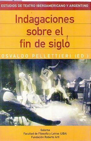 INDAGACIONES SOBRE EL FIN DE SIGLO: Pelletieri, Osvaldo (Editor)