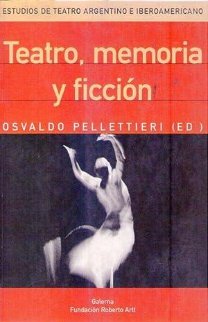TEATRO, MEMORIA Y FICCION: Pelletieri, Osvaldo (Editor)