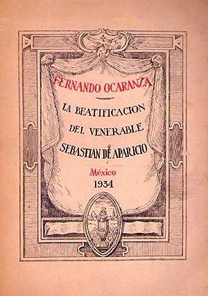 LA BEATIFICACION DEL VENERABLE SEBASTIAN DE APARICIO: Ocaranza, Fernando