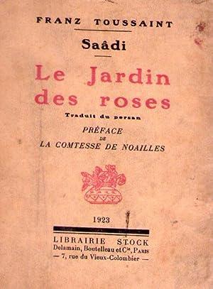 LE JARDIN DES ROSES. Traduit du persan. Préface de la Comtesse de Noailles: Toussaint, Franz...