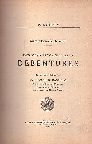 EXPOSICION Y CRITICA DE LA LEY DE DEBENTURES. Con un juicio crítico de Ramón S. ...