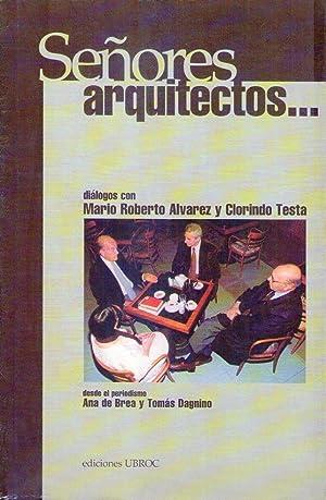 SEÑORES ARQUITECTOS. Diálogos con Mario Roberto Alvarez y Clorindo Testa: Brea, Ana ...