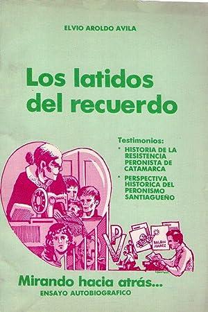 LOS LATIDOS DEL RECUERDO MIRANDO HACIA ATRAS.Testimonios.: Avila, Elvio Aroldo