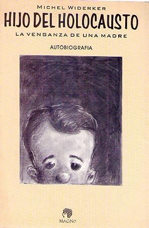 HIJO DEL HOLOCAUSTO. La venganza de una madre. Autobiografía: Widerker, Michel