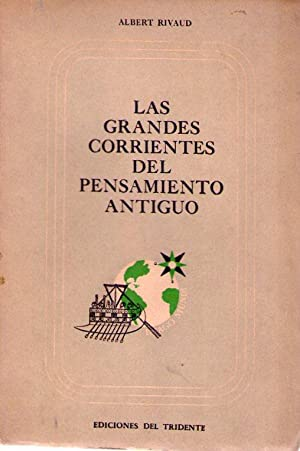 LAS GRANDES CORRIENTES DEL PENSAMIENTO ANTIGUO: Rivaud, Albert