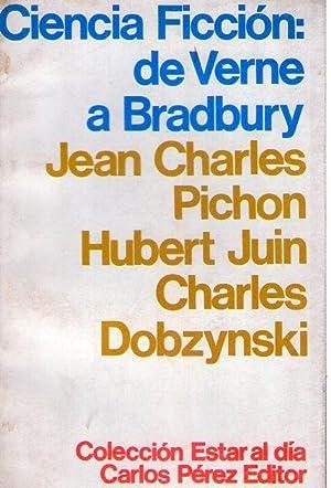 CIENCIA FICCION: DE VERNE A BRADBURY: Pichon, Jean Charles - Juin, Hubert - Dobzynski, Charles