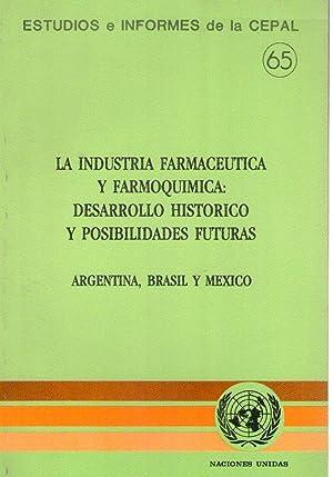 LA INDUSTRIA FARMACEUTICA Y FARMOQUIMICA: DESARROLLO HISTORICO Y POSIBILIDADES FUTURAS. Argentina, ...