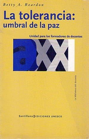 LA TOLERANCIA: Umbral de la paz. Unidad 1: Unidad para los formadores de docentes: Reardon, Betty A...