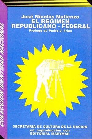 EL REGIMEN REPUBLICANO FEDERAL. Prólogo, bibliografía y notas: Pedro J. Frías: Matienzo, Jose ...