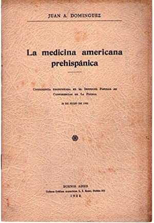 LA MEDICINA AMERICANA PREHISPANICA. Conferencia pronunciada en el Instituto Popular de Conferencias...