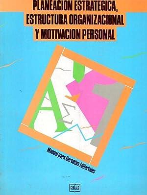 PLANEACION ESTRATEGICA, ESTRUCTURA ORGANIZACIONAL Y MOTIVACION PERSONAL. (Manual para gerentes ...