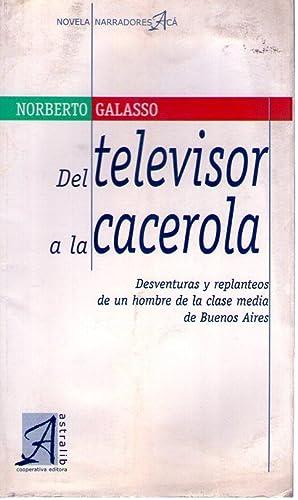 DEL TELEVISOR A LA CACEROLA. Desventuras y: Galasso, Norberto