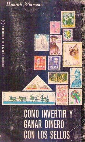 COMO INVERTIR Y GANAR DINERO CON LOS SELLOS. Traducido por Fernando Martinez Westerhausen: Wittmann...